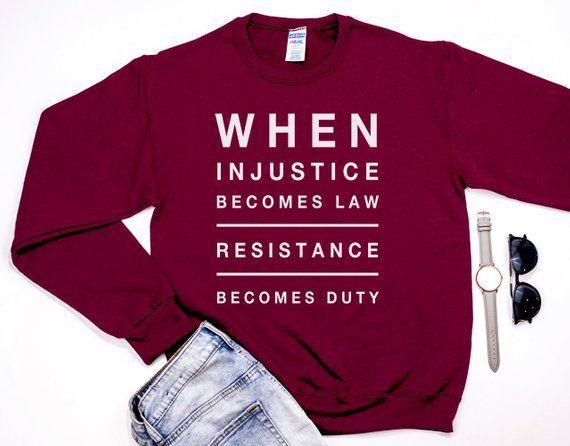 When Injustice Becomes Law Resist Resistance Unisex Etsy Sweatshirts Women Unisex Sweatshirt Sweatshirts