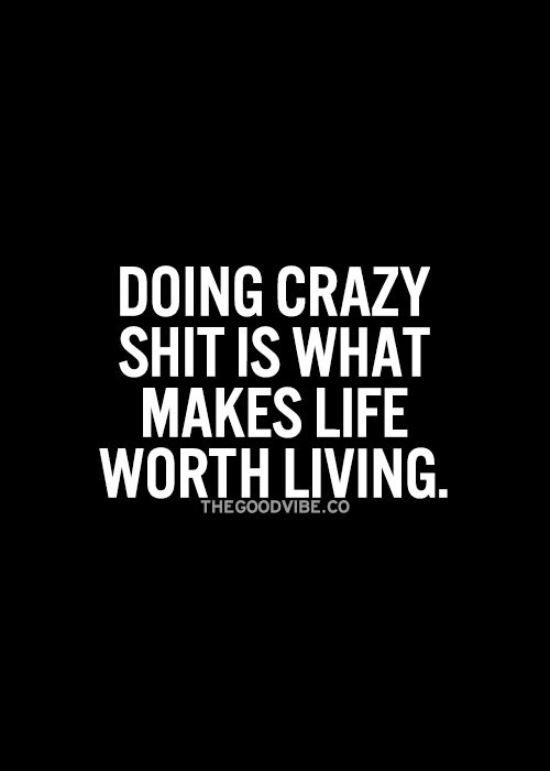 true... when you are normal doing good things are fun.... when it comes to crazy people out of the ordinary things are a rush