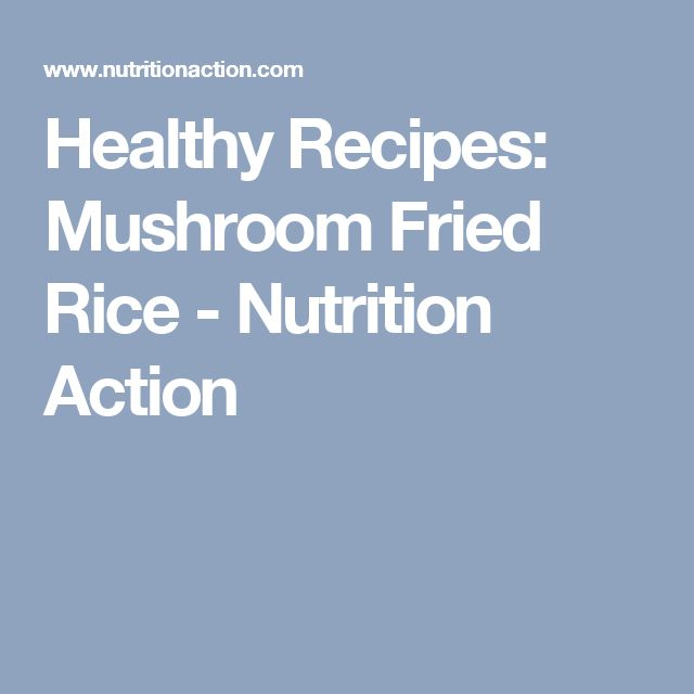 Healthy Recipes: Mushroom Fried Rice - Nutrition Action