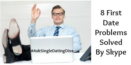 http://singledatingdiva.com/2015/07/16/8-first-date-problems-solved-by-skype-guest-post/ #GenX