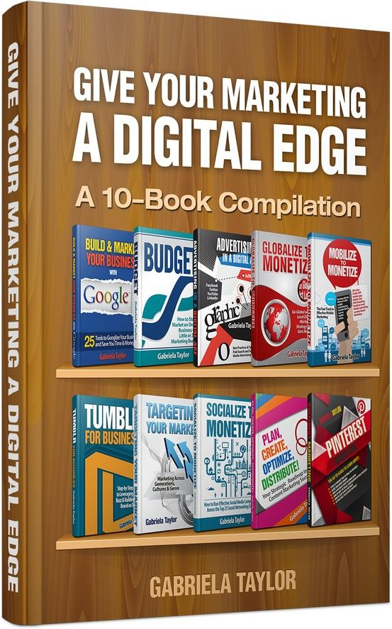Give Your Marketing A Digital Edge (10-Book Bundle Special Edition) by Gabriela Taylor - topics covered: Pinterest, Facebook, Twitter, Youtube, Google+, Adwords, Adsense, Tumblr, Content Marketing, Analytics, WordPress, Mobile Marketing, Online Advertising, Global Online Marketing, etc.     http://www.amazon.com/dp/B00BEHDKAK