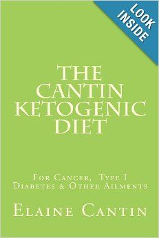 The Cantin Ketogenic Diet: For Cancer, Type I Diabetes & Other Ailments: Elaine Cantin, Katherine Cantin, Gilli Moorhawk, Jill Ross, Michele...