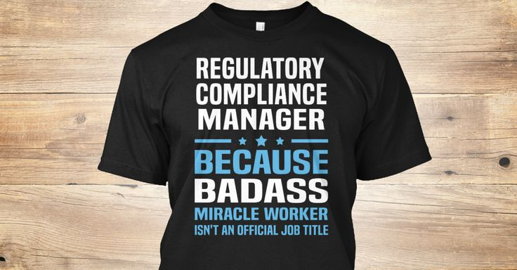 Regulatory Compliance Manager Because Badass Miracle Worker Isn't An Official Job Title.   If You Proud Your Job, This Shirt Makes A Great Gift For You And Your Family.  Ugly Sweater  Regulatory Compliance Manager, Xmas  Regulatory Compliance Manager Shirts,  Regulatory Compliance Manager Xmas T Shirts,  Regulatory Compliance Manager Job Shirts,  Regulatory Compliance Manager Tees,  Regulatory Compliance Manager Hoodies,  Regulatory Compliance Manager Ugly Sweaters,  Regulatory Compliance…
