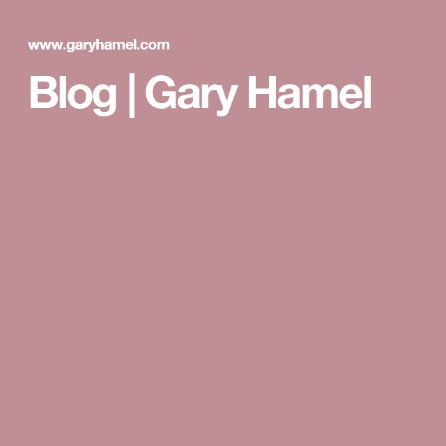 Blog | Gary Hamel