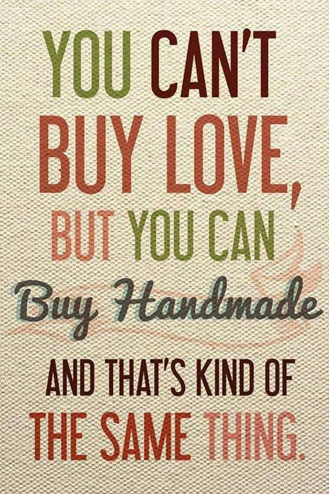 You can t buy love but you can buy handmade and that s kind of .