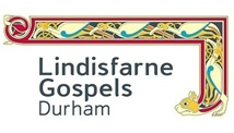 Lindisfarne Gospels Durham: 1 July - 30 September This once in a lifetime exhibition tells the incredible tale of St Cuthbert and one of the world's greatest books - its creation, journey and special symbolism for the people of the north. The Gospels are on loan from the British Library and will be displayed in new world-class facilities in Palace Green Library.
