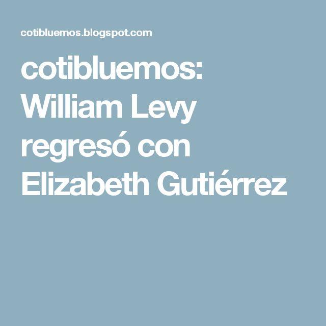 cotibluemos: William Levy regresó con Elizabeth Gutiérrez