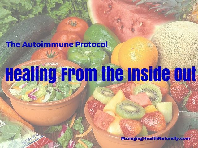 The Autoimmune Protocol – Healing From the Inside Out - Managing Health Naturally