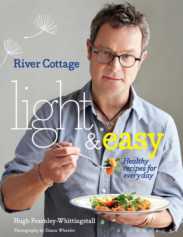 River Cottage Light & Easy: Healthy Recipes for Every Day: Amazon.co.uk: Hugh Fearnley-Whittingstall: Books