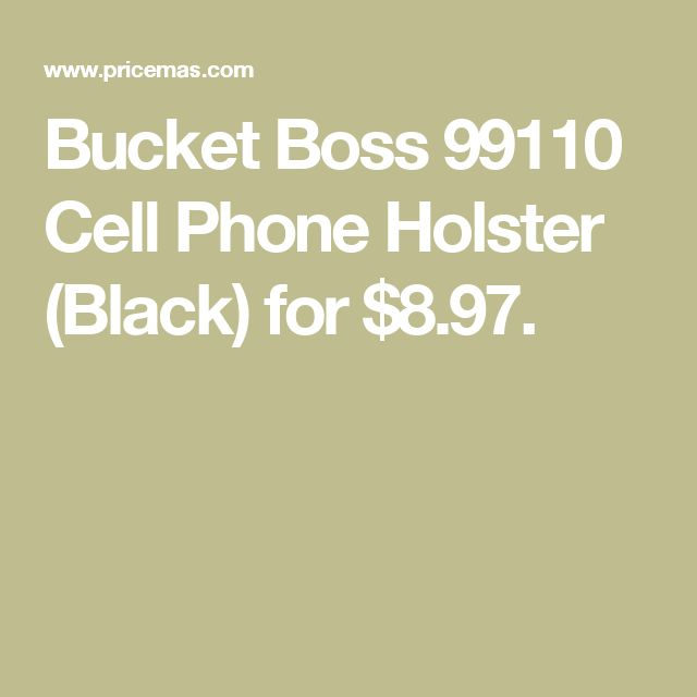Bucket Boss 99110 Cell Phone Holster (Black) for $8.97.