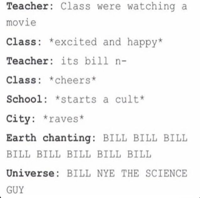 BILLBILLBILLBILLBILLBILLBILLBILL<<<<< BILL NYE THE SCIENCE GUY *bill nyes head floating and spinning* SCIENCE RULES