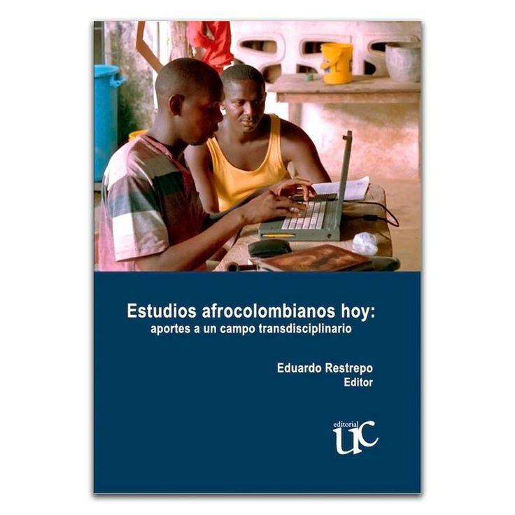 Estudios afrocolombianos hoy: aportes a un campo transdisciplinario - Eduardo Restrepo - Universidad del Cauca http://www.librosyeditores.com/tiendalemoine/3670-estudios-afrocolombianos-hoy-aportes-a-un-campo-transdisciplinario-9789587321302.html Editores y distribuidores
