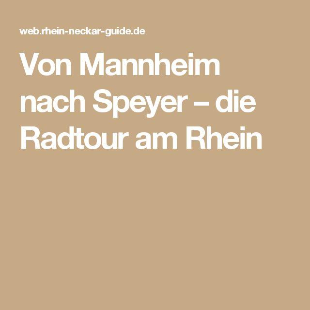 Von Mannheim nach Speyer – die Radtour am Rhein