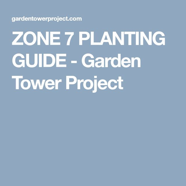 ZONE 7 PLANTING GUIDE - Garden Tower Project
