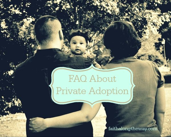 FAQ About Private Adoption-Faith Along the Way: Are you praying for God to bless you with a child? Have you ever considered adoption? Then this is a must read! http://faithalongtheway.com