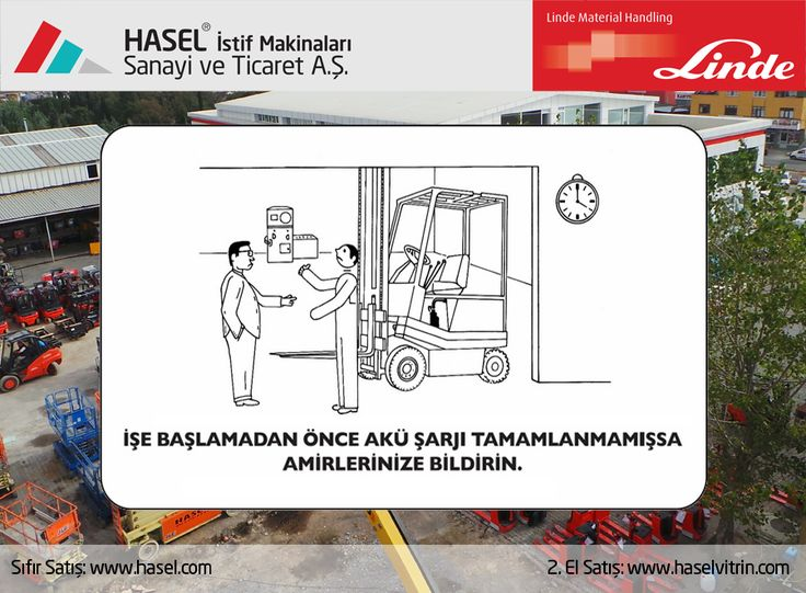 Önce İş Güvenliği!İşe başlamadan önce akü şarjı tamamlanmamışsa amirlerinize bildirin. www.hasel.com | www.haselvitrin.com