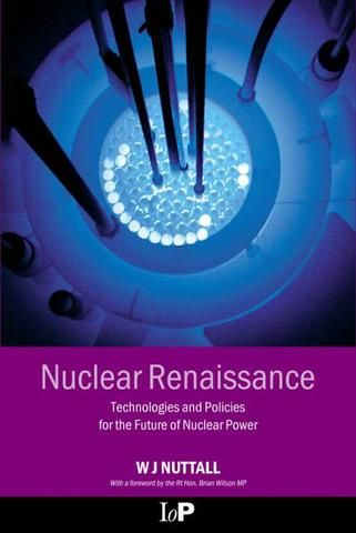 Nuclear Renaissance: Technologies and Policies for the Future of Nuclear Power; William J. Nuttall; Hardback