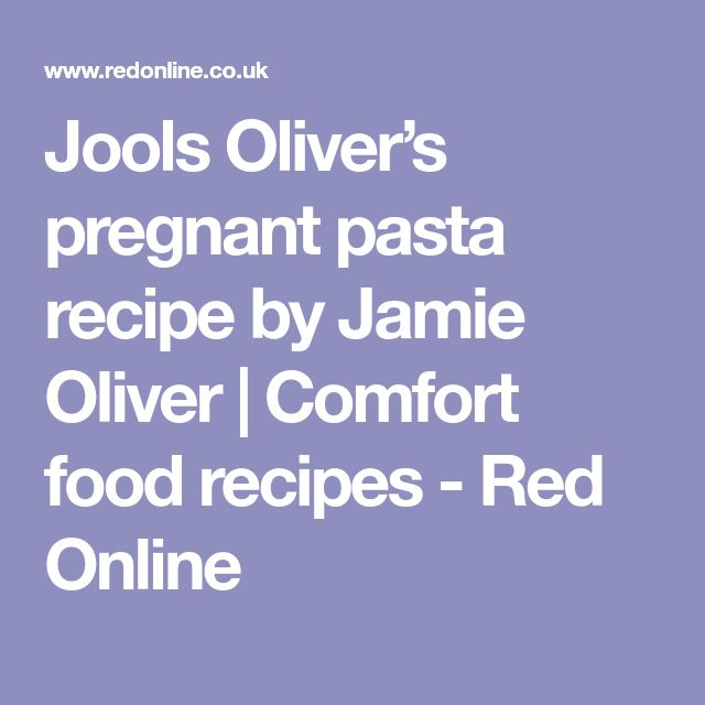 Jools Oliver's pregnant pasta recipe by Jamie Oliver   Comfort food recipes - Red Online
