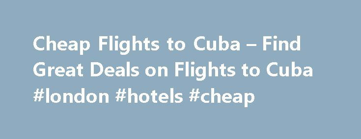 "Cheap Flights to Cuba – Find Great Deals on Flights to Cuba #london #hotels #cheap http://cheap.remmont.com/cheap-flights-to-cuba-find-great-deals-on-flights-to-cuba-london-hotels-cheap/  #cheap flights to cuba # Cheap Flights to Cuba Flights to Cuba are hard to come by for US travelers, but thanks to pending legislation there might be more airline tickets available for flights leaving the US soon. Winston Churchill described Cuba as a "". large, rich, beautiful island. "" and despite the…"