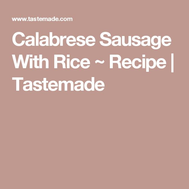 Calabrese Sausage With Rice ~ Recipe | Tastemade