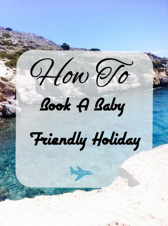 How To Book A Baby Friendly Holiday