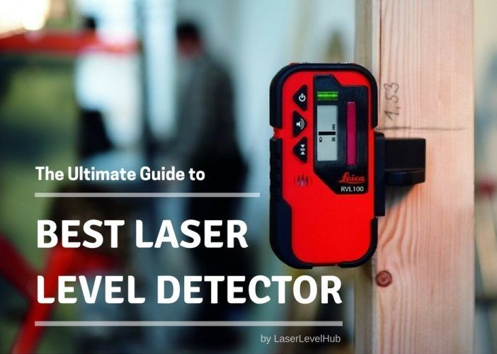 Best Laser Level Detectors Of 2020 Top 8 Laser Receiver Reviews Laser Levels Laser Detector