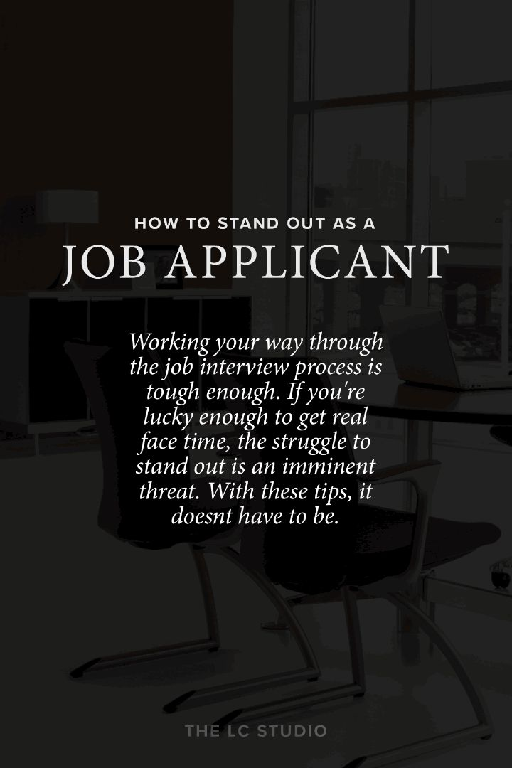 Working your way through the job interview process is tough enough. If you're lucky enough to get real face time, the struggle to stand out is an imminent threat. With these tips, it doesnt have to be.   The LC Studio