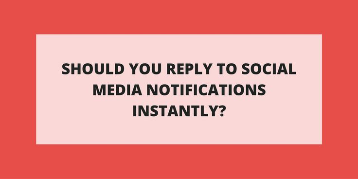 Should you reply to social media notifications instantly?