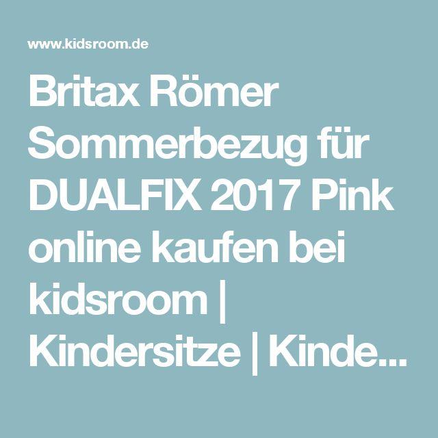 Britax Römer Sommerbezug für DUALFIX 2017 Pink online kaufen bei kidsroom | Kindersitze | Kindersitz-Zubehör