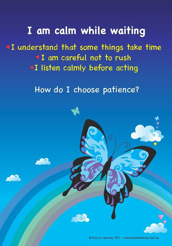 Patience Card from the Harmony Cards for Kids.  And one of my blogs. http://www.kidsinharmony.com.au/encouraging-patience-in-ourselves-and-our-child-nurturing-patience-part-2/