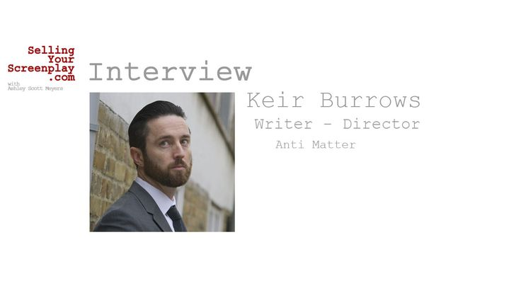 Ashley Scott Meyers talks with UK writer&director Keir Burrows about the short films he wrote and directed and how that eventually lead him to his latest feature film, the sci-fi thriller Anti Matter.