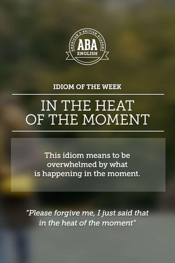 "English #idiom ""In the heat of the moment"" means to be overwhelmed by what is happening in the moment. -         Repinned by Chesapeake College Adult Ed. We offer free classes on the Eastern Shore of MD to help you earn your GED - H.S. Diploma or Learn English (ESL) .   For GED classes contact Danielle Thomas 410-829-6043 dthomas@chesapeake.edu  For ESL classes contact Karen Luceti - 410-443-1163  Kluceti@chesapeake.edu .  www.chesapeake.edu"