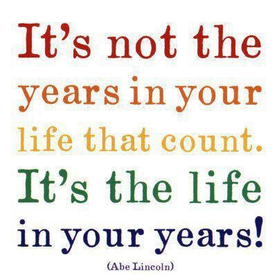 """""""It's not the years in your life that counts. It's the life in your years!"""" ~ Abe Lincoln    Have You Seen The 'Cancer is Curable NOW' movie? If not, Watch it Here for Free! http://tiny.cc/CurableNOW"""
