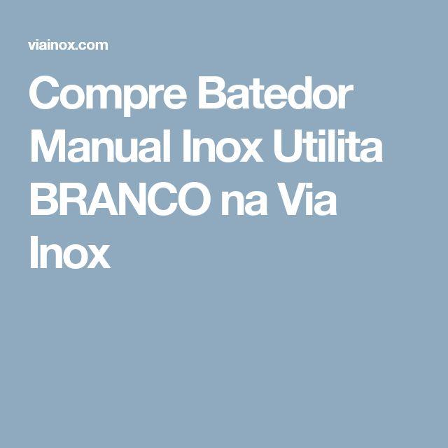 Compre Batedor Manual Inox Utilita BRANCO na Via Inox