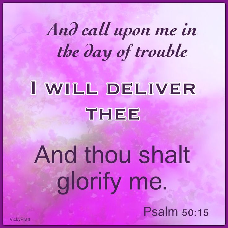 And call upon me in the day of trouble.  I will deliver thee.  And thou shalt glorify me.  Psalm 50:15