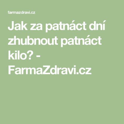 Jak za patnáct dní zhubnout patnáct kilo? - FarmaZdravi.cz