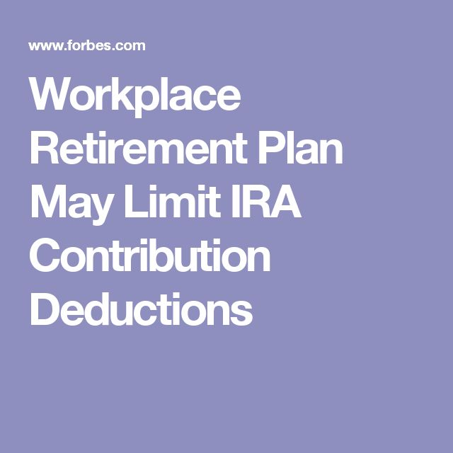 Workplace Retirement Plan May Limit IRA Contribution Deductions