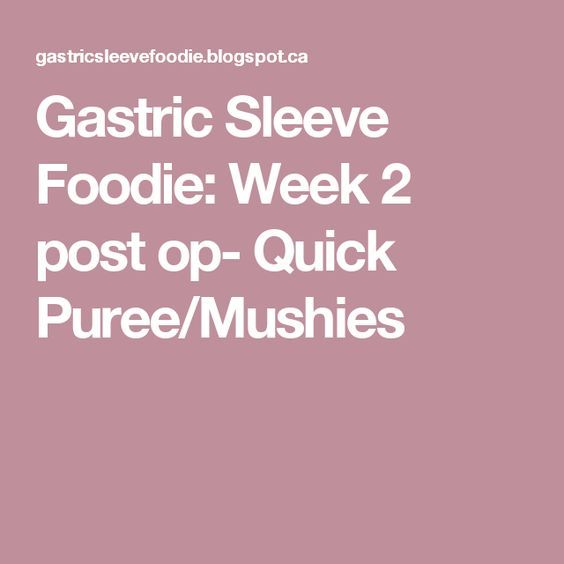 Gastric Sleeve Foodie: Week 2 post op- Quick Puree/Mushies