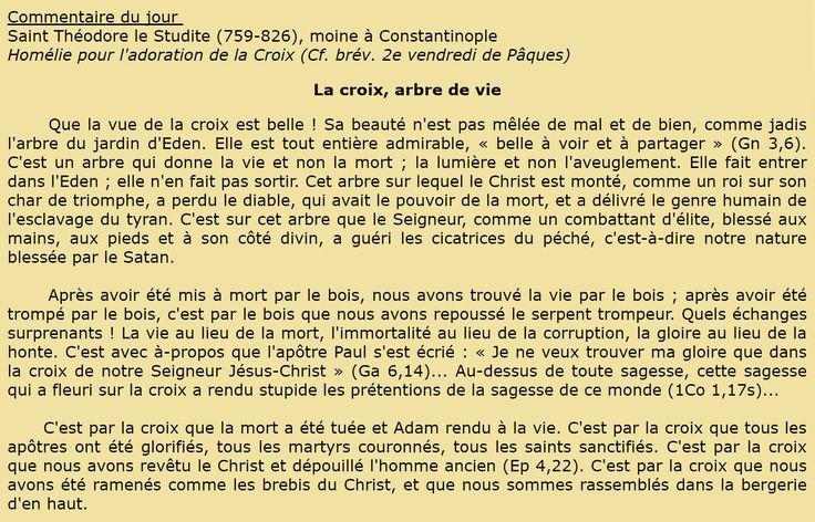Mercredi 14 septembre 2016  Fête de la Croix Glorieuse  Commentaire du jour  Saint Théodore le Studite (759-826), moine à Constantinople  Homélie pour l'adoration de la Croix (Cf. brév. 2e vendredi de Pâques)