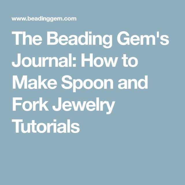 The Beading Gem's Journal: How to Make Spoon and Fork Jewelry Tutorials