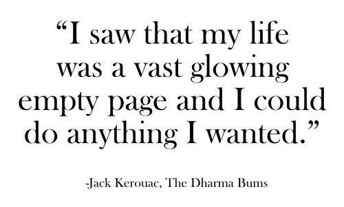 """""""I saw that my life was a vast glowing empty age and I could do anything I wanted."""" - Jack Kerouac #quote"""