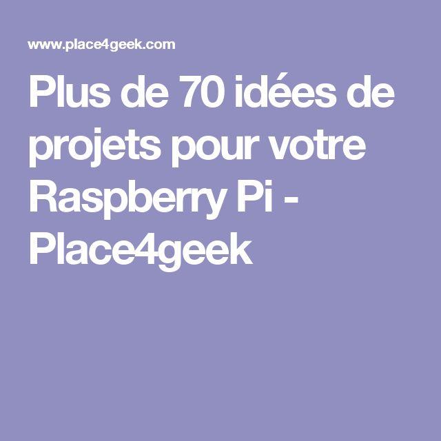 Plus de 70 idées de projets pour votre Raspberry Pi - Place4geek
