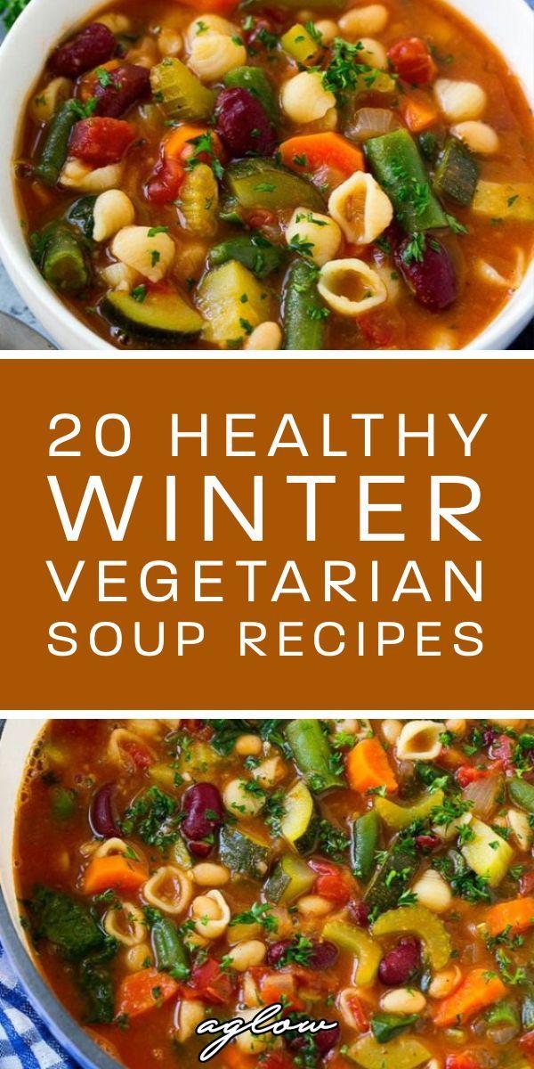 20 Healthy Winter Vegetarian Soup Recipes Aglow Lifestyle In 2020 Vegetarian Soup Recipes Vegetable Soup Healthy Homemade Soup Recipe