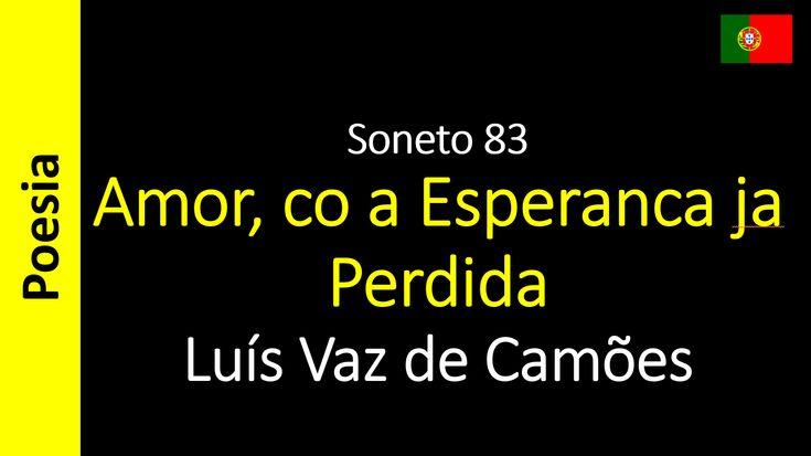 Luís Vaz de Camões - Soneto 83 - Amor, co a Esperanca ja Perdida