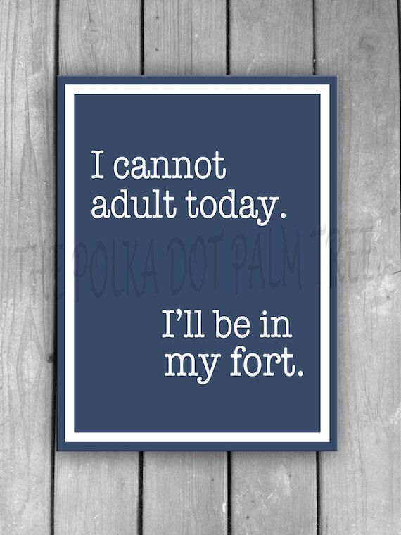 I Cannot Adult Today I'll Be In My Fort, Funny Everyday Word Art, Parent Humor, Office Humor, For Fun