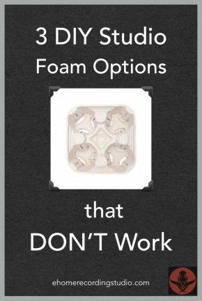 3 DIY Studio Foam Options that Don't Work http://ehomerecordingstudio.com/two-absorption-techniques-that-do-not-work/
