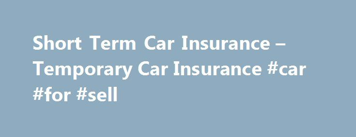 Short Term Car Insurance – Temporary Car Insurance #car #for #sell http://car.remmont.com/short-term-car-insurance-temporary-car-insurance-car-for-sell/  #temporary car insurance # Temporary Car Insurance Summary of Cover RAC Day Insurance protects your car with pay as you go Comprehensive cover for any 24 hour period from 1 to 28 days as detailed in your policy schedule. Significant features and benefits Accident recovery and approved repair service The following optional cover is also…