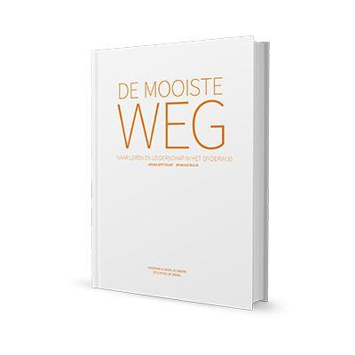 De mooiste weg - naar leren en leiderschap in het onderwijs (2013) Johan Spitteler & Reinoud Buijs