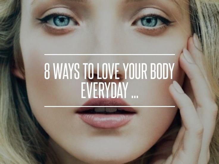 8 Ways to Love Your Body #Everyday ... → #Inspiration #Negative