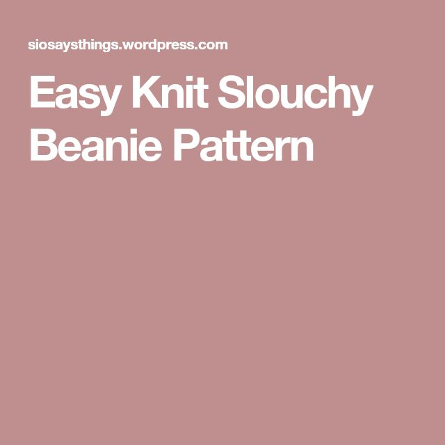 Easy Knit Slouchy Beanie Pattern